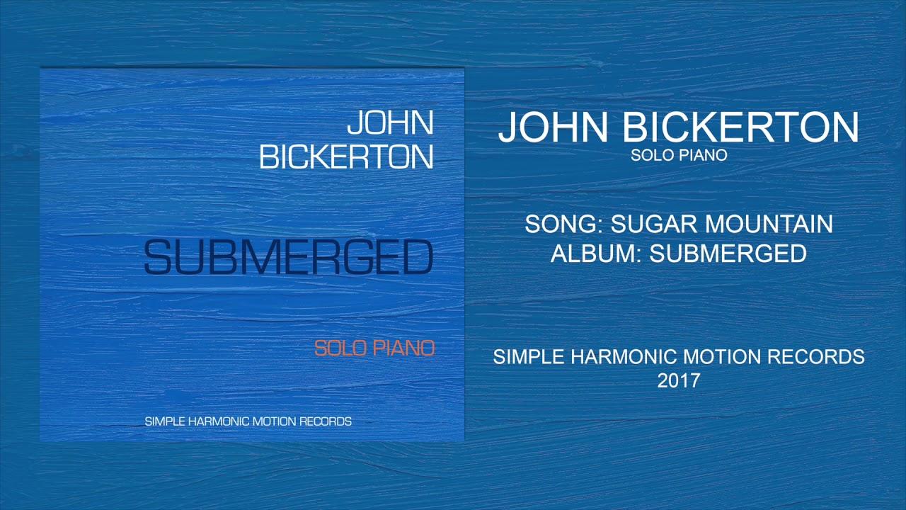John Bickerton Sugar Mountain Solo Piano Submerged Youtube