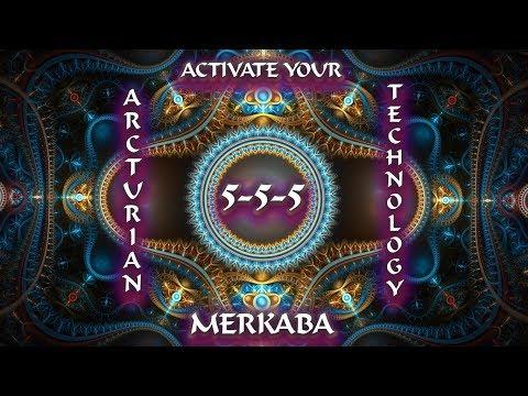 ACTIVATE HIGHLY ADVANCED ARCTURIAN TECHNOLOGY ~ Download Your 5-5-5 Merkaba
