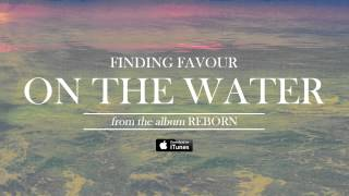 Finding Favour - On The Water (Official Audio)