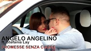 Angelo Angelino Ft. Stefania Lay - Promesse Senza Cuore (Video Ufficiale 2015)