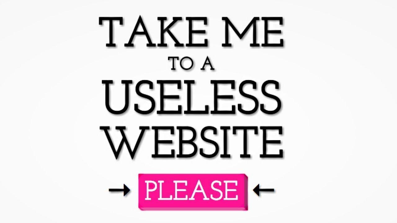 take me to a useless website please youtube