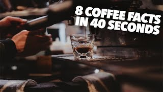 8 Coffee Facts in 40 Seconds