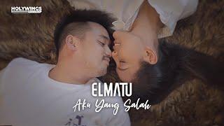 Elmatu - Aku Yang Salah [Official Music Video]