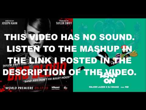 Taylor Swift vs. Major Lazer & MØ - Bad Blood vs. Lean On (Mashup)