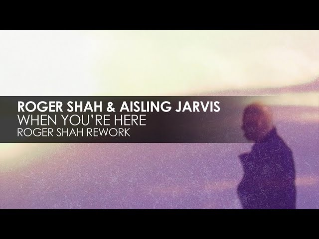 Roger Shah & Aisling Jarvis - When You're Here (Roger Shah Rework)