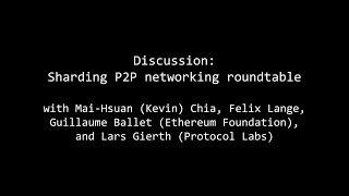 8. Discussion: Sharding P2P networking roundtable