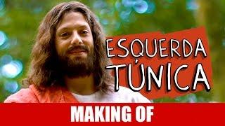 Vídeo - Making Of – Esquerda Túnica