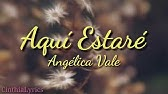 Aqui Estare Angelica Vale Letra Youtube
