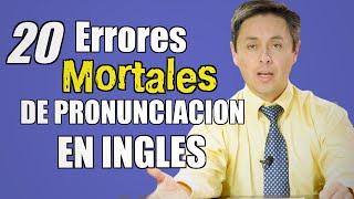 ¡20 ERRORES MORTALES DE PRONUCIACION EN INGLES! Evítese la vergüenza..