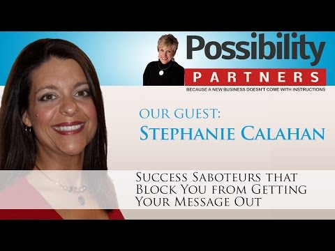 Success Saboteurs that Block You from Getting Your Message Out – Stephanie Calahan