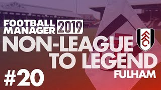 Non-League to Legend FM19 | FULHAM | Part 20 | EUROPA LEAGUE? | Football Manager 2019