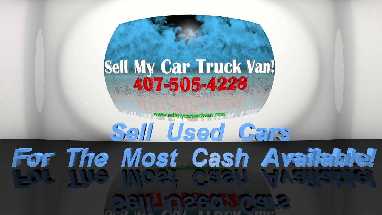 Sell My Car Truck Van Cash For Used Cars Sell Vehicles 407-505-4228 ...