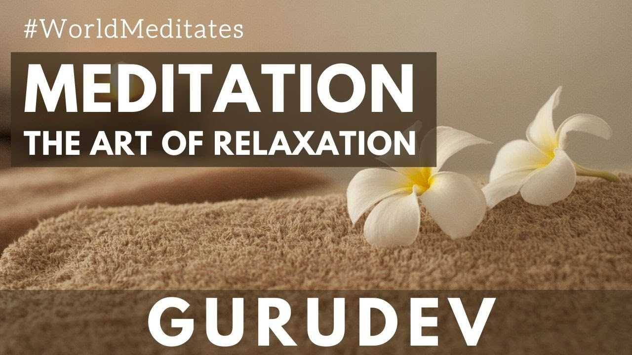 The Art Of Deep Relaxation | Guided Meditation with Gurudev (12.07.2020 Evening)