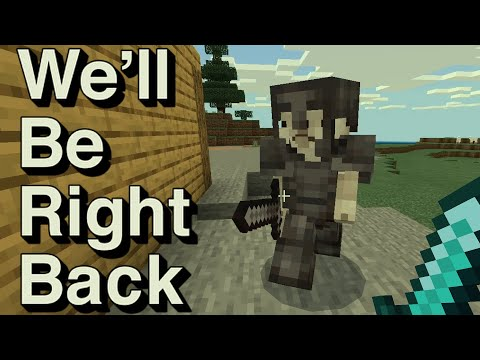 We Will Be Right Back (Minecraft) V