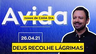 DEUS RECOLHE LÁGRIMAS / A Vida Nossa de Cada Dia - 26/04/21