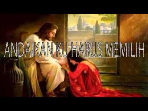 Lagu Rohani Kristen - ANDAIKAN KU HARUS MEMILIH