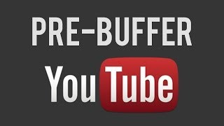Pre-Buffer YouTube Videos!
