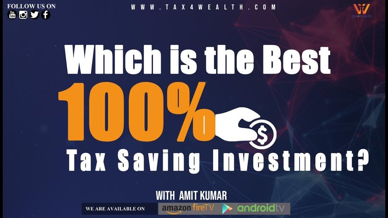 Which is the Best 100% Tax Saving Investment?