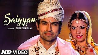 "Latest Song ""SAIYYAN"" Shaheen Khan Feat. Rekha Rana, Sameer Arora New Song 2019"