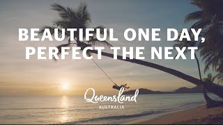 Beautiful one day, perfect the next – Queensland, Australia