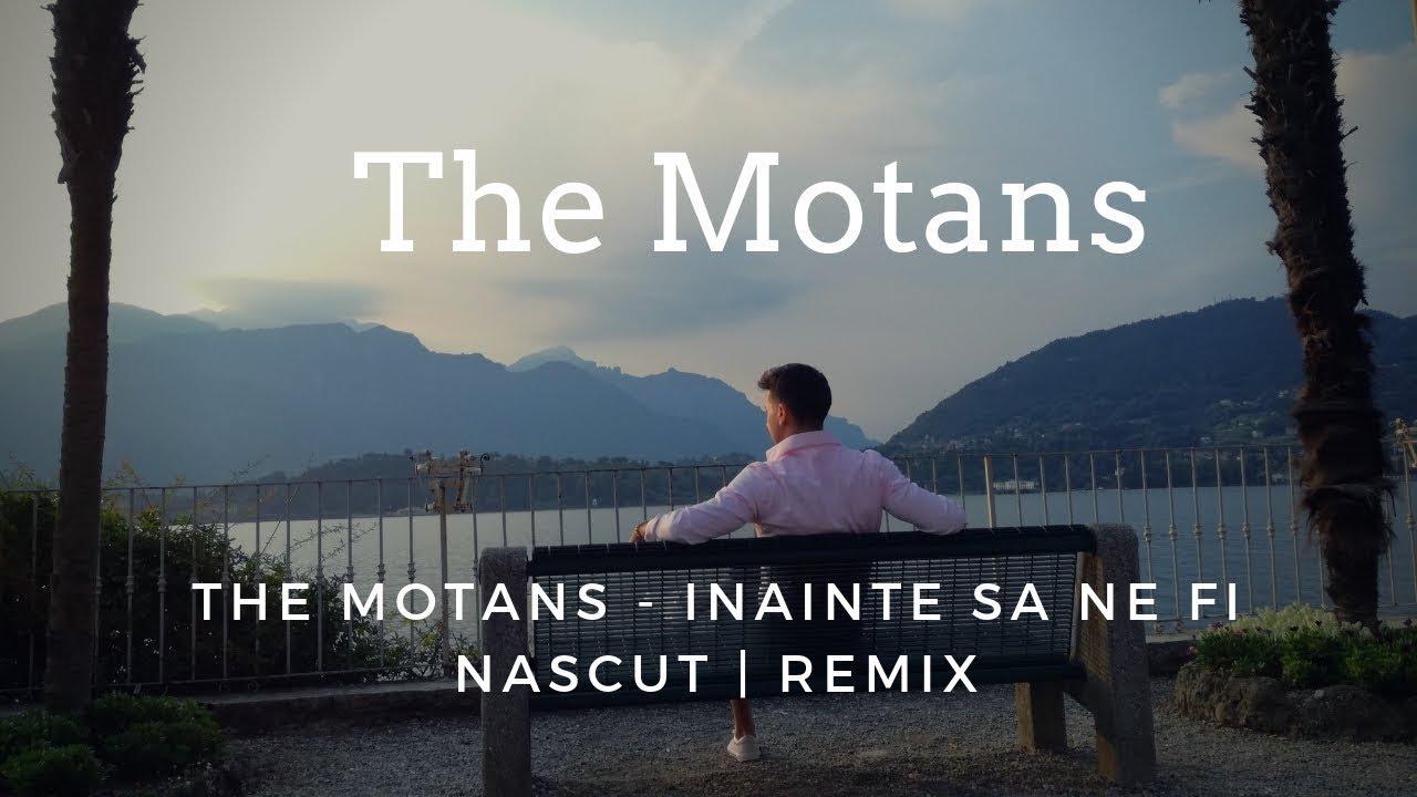 The Motans - Inainte Sa Ne Fi Nascut | REMIX