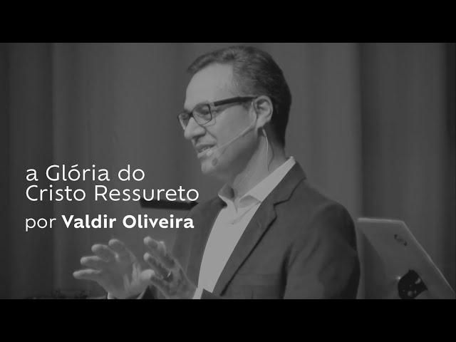 A Glória do Cristo Ressurreto por Valdir Oliveira