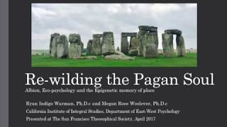 Rewilding the Pagan Soul: Albion, Ecopsychology and the Epigenetic Memory of Place.
