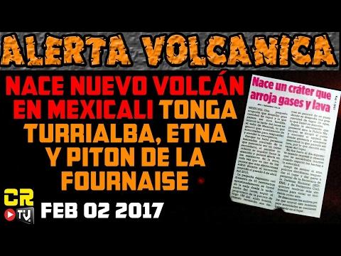 REPORTE VOLCANICO   NACE VOLCAN EN MEXICALI, ETNA, TONGA, TURRIALBA