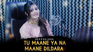 Tu Maane Ya Na Maane Dildara   Deepshikha Raina   Wadali Brothers   Hindi Cover Song
