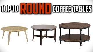 10 Best Round Coffee Tables In 2019