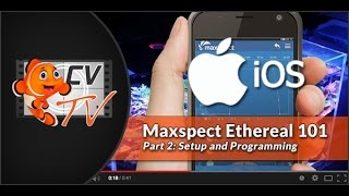Maxspect Ethereal 101 Part 2: Setup & Programming (iOS)