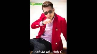 Anh Đã Sai OnlyC Remix- Only C