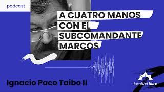 A cuatro manos con el Subcomandante Marcos   Ignacio Paco Taibo II