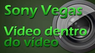 Vídeo Aula Sony Vegas - Como colocar um video dentro de outro video
