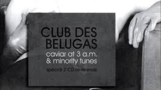 CLUB DES BELUGAS - CAVIAR AT 3 A.M. & MINORITY TUNES