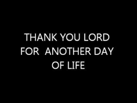 Thank You Lord For Another Day Of Life Youtube