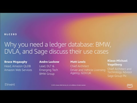 AWS re:Invent 2019: Why you need a ledger database: BMW, DVLA, & Sage discuss use cases (BLC203)