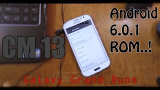 Android 6.0.1 ROM For Galaxy Grand Duos i9082..! (CM 13).!