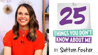 Sutton Foster: 25 Things You Don't Know About Me