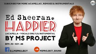 Ed Sheeran - Happier (Acapella - Vocals Only) + Off Inst