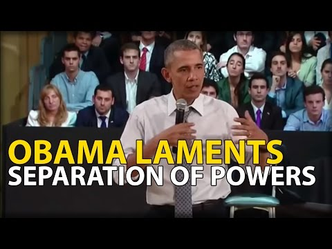 OBAMA LAMENTS SEPARATION OF POWERS