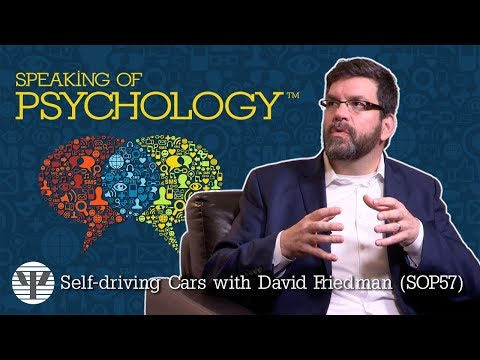 Speaking of Psychology - Self-driving Cars with David Friedman (SOP57)