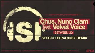 DJ Chus, Nuno Clam feat. Velvet Voice - Between Us (Sergio Fernandez Remix)