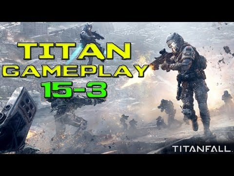 Titanfall TITAN PWNing! 15 & 3 (Xbox One Gameplay / Commentary)
