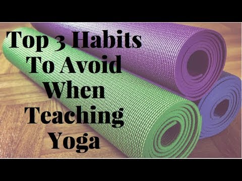 Top 3 Habits To Avoid When Teaching Yoga