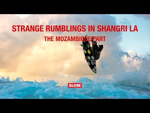 STRANGE RUMBLINGS IN SHANGRI LA: THE MOZAMBIQUE PART | GLOBE BRAND