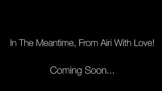 IN THE MEANTIME..WITH LOVE FROM AIRI !!!  | IAMJUSTAIRI