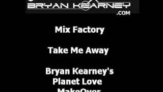 Mix Factory - Take Me Away (Bryan Kearney