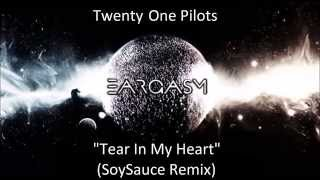 Twenty One Pilots- Tear In My Heart (SoySauce Remix)