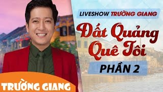 dat quang que toi  liveshow truong giang 2017  phan 2